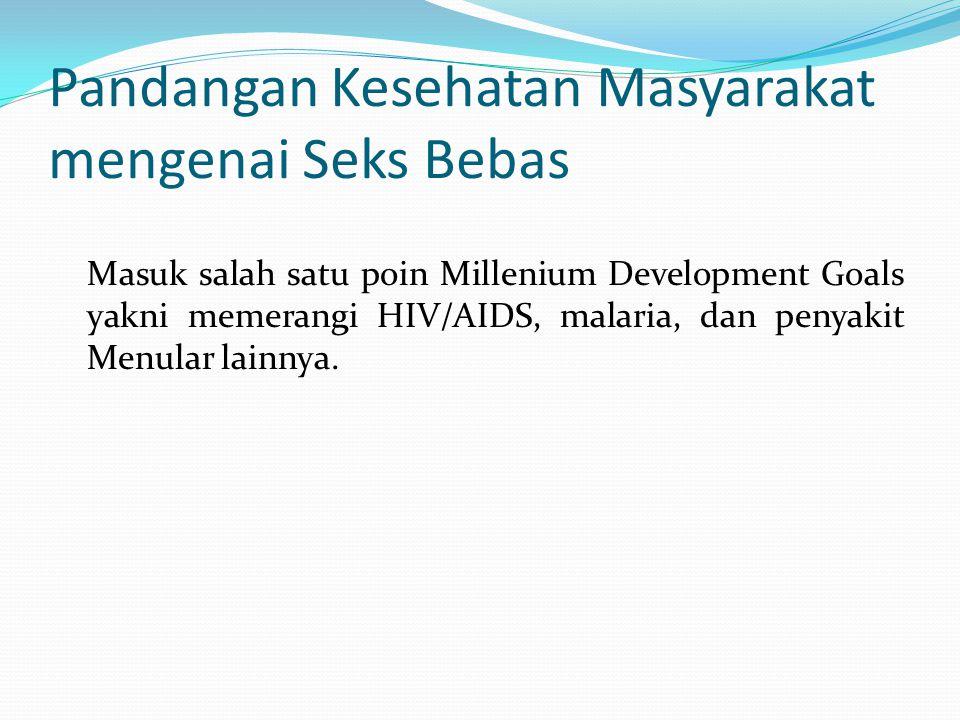 Pandangan Kesehatan Masyarakat mengenai Seks Bebas Masuk salah satu poin Millenium Development Goals yakni memerangi HIV/AIDS, malaria, dan penyakit M