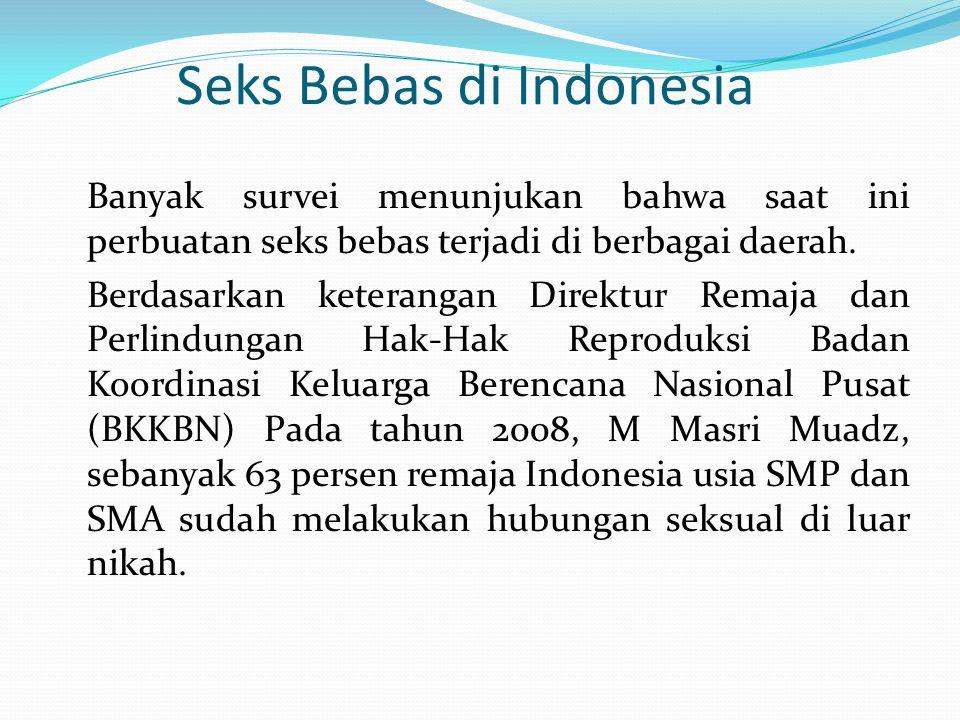 Seks Bebas di Indonesia Banyak survei menunjukan bahwa saat ini perbuatan seks bebas terjadi di berbagai daerah. Berdasarkan keterangan Direktur Remaj