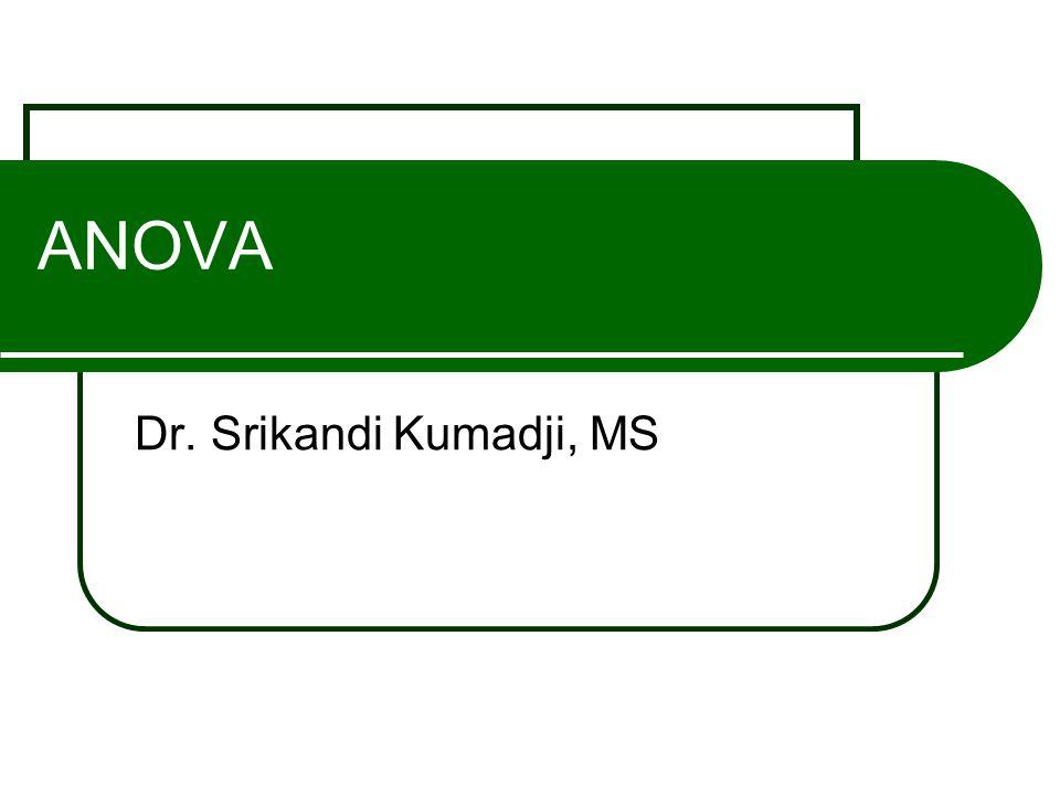 ANOVA Dr. Srikandi Kumadji, MS