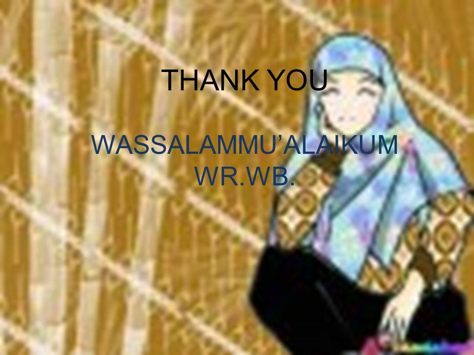 THANK YOU WASSALAMMU'ALAIKUM WR.WB. THANK YOU WASSALAMMU'ALAIKUM WR.WB.