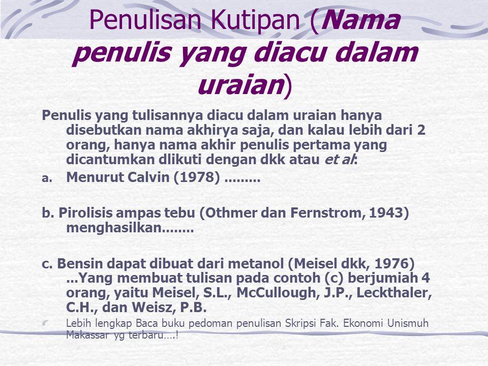 Penulisan Kutipan (Nama penulis yang diacu dalam uraian) Penulis yang tulisannya diacu dalam uraian hanya disebutkan nama akhirya saja, dan kalau lebi