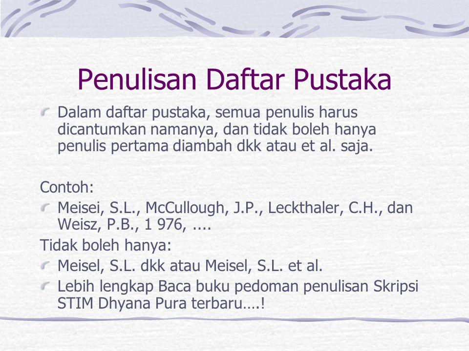 Penulisan Daftar Pustaka Dalam daftar pustaka, semua penulis harus dicantumkan namanya, dan tidak boleh hanya penulis pertama diambah dkk atau et al.