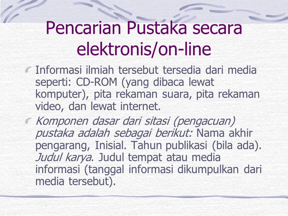 Pencarian Pustaka secara elektronis/on-line Informasi ilmiah tersebut tersedia dari media seperti: CD-ROM (yang dibaca lewat komputer), pita rekaman s