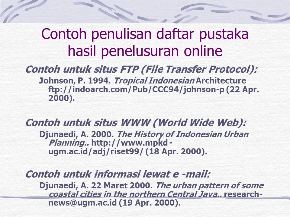 Contoh penulisan daftar pustaka hasil penelusuran online Contoh untuk situs FTP (File Transfer Protocol): Johnson, P. 1994. Tropical Indonesian Archit