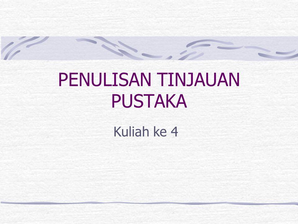 Tinjauan Pustaka mempunyai arti: peninjauan kembali pustaka-pustaka yang terkait (review of related literature).