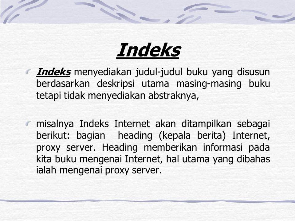 Indeks Indeks menyediakan judul-judul buku yang disusun berdasarkan deskripsi utama masing-masing buku tetapi tidak menyediakan abstraknya, misalnya I