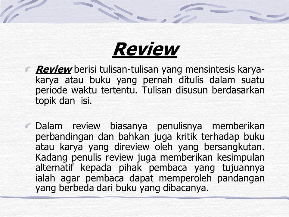 Review Review berisi tulisan-tulisan yang mensintesis karya- karya atau buku yang pernah ditulis dalam suatu periode waktu tertentu. Tulisan disusun b