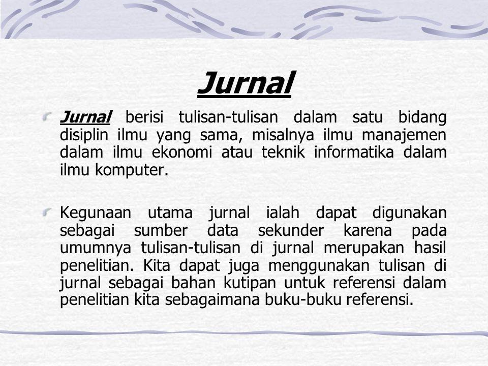 Jurnal Jurnal berisi tulisan-tulisan dalam satu bidang disiplin ilmu yang sama, misalnya ilmu manajemen dalam ilmu ekonomi atau teknik informatika dal