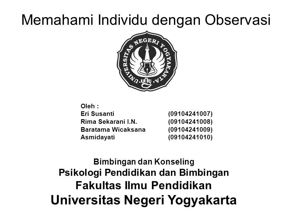 Memahami Individu dengan Observasi Bimbingan dan Konseling Psikologi Pendidikan dan Bimbingan Fakultas Ilmu Pendidikan Universitas Negeri Yogyakarta O
