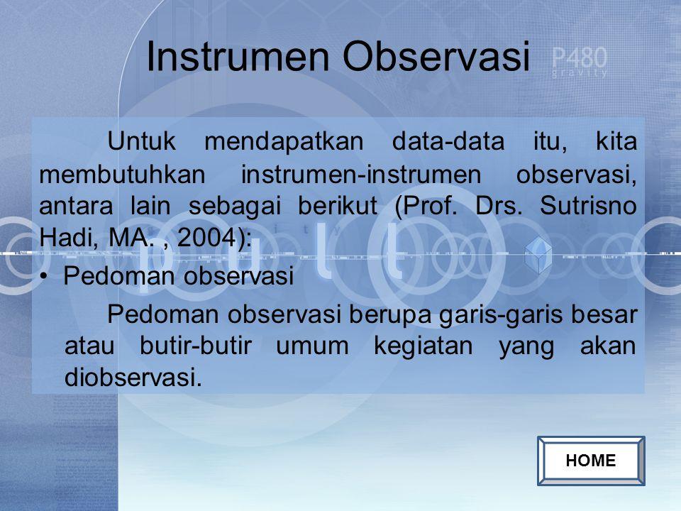 Untuk mendapatkan data-data itu, kita membutuhkan instrumen-instrumen observasi, antara lain sebagai berikut (Prof. Drs. Sutrisno Hadi, MA., 2004): Pe