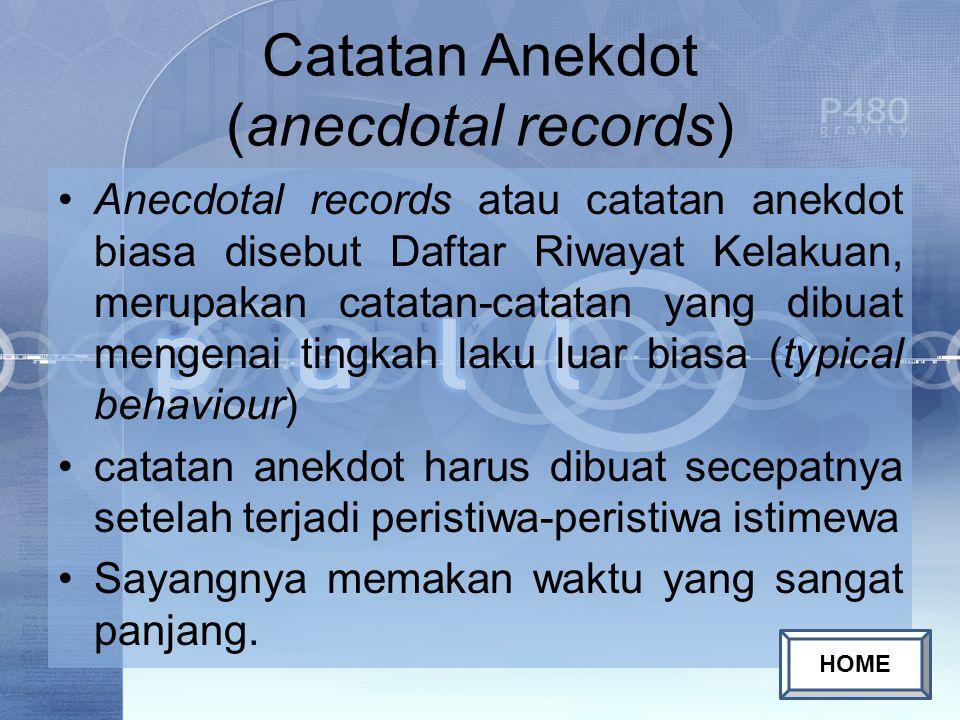 Catatan Anekdot (anecdotal records) Anecdotal records atau catatan anekdot biasa disebut Daftar Riwayat Kelakuan, merupakan catatan-catatan yang dibua