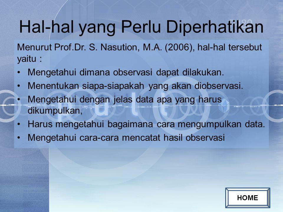 Hal-hal yang Perlu Diperhatikan Menurut Prof.Dr. S. Nasution, M.A. (2006), hal-hal tersebut yaitu : Mengetahui dimana observasi dapat dilakukan. Menen