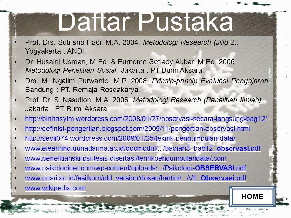 Daftar Pustaka Prof. Drs. Sutrisno Hadi, M.A. 2004. Metodologi Research (Jilid-2). Yogyakarta : ANDI. Dr. Husaini Usman, M.Pd. & Purnomo Setiady Akbar