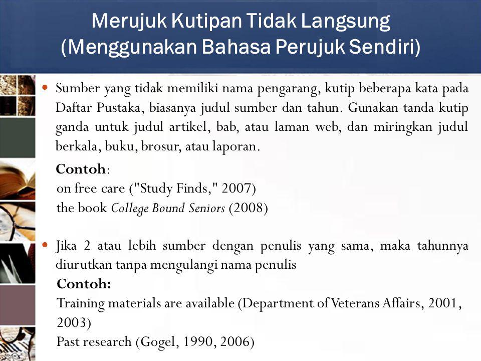 Sumber yang tidak memiliki nama pengarang, kutip beberapa kata pada Daftar Pustaka, biasanya judul sumber dan tahun.