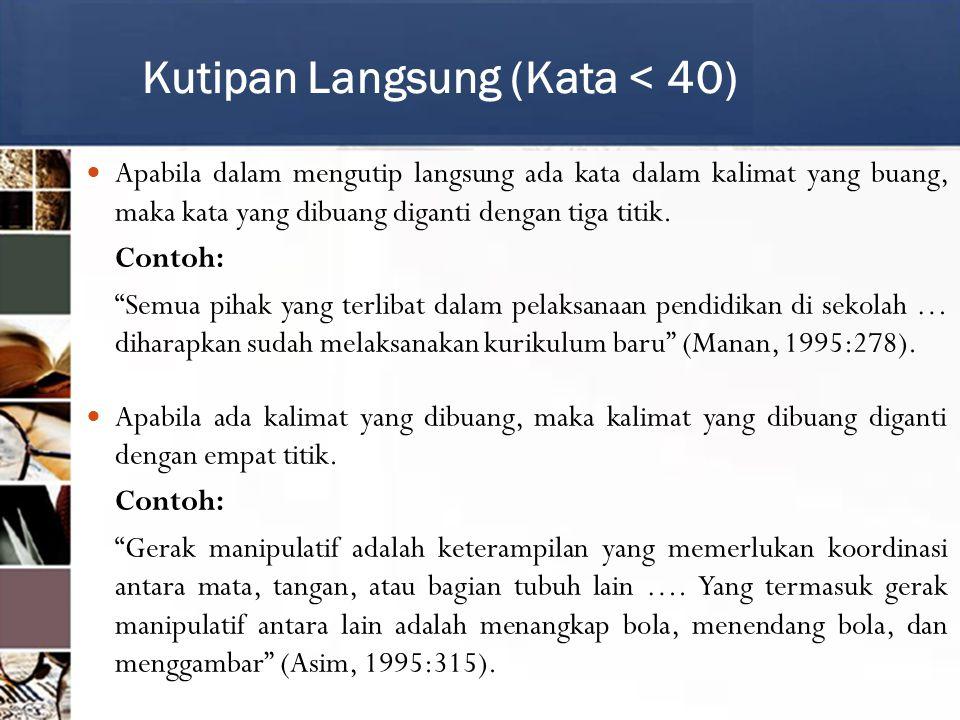 Kutipan Langsung (Kata > 40) Ditulis tanpa tanda kutip secara terpisah dari teks yang mendahului, ditulis 1,2 cm dari garis tepi sebelah kiri dan kanan, dan diketik dengan spasi tunggal.