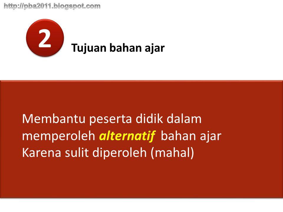 2 2 Tujuan bahan ajar Membantu peserta didik dalam memperoleh alternatif bahan ajar Karena sulit diperoleh (mahal)