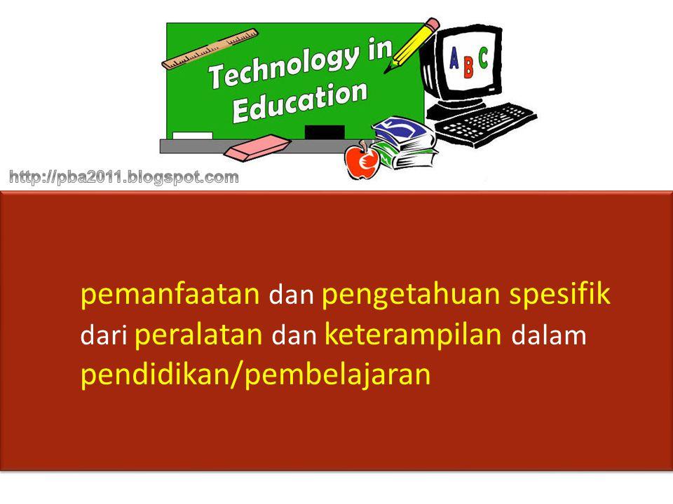 pemanfaatan dan pengetahuan spesifik dari peralatan dan keterampilan dalam pendidikan/pembelajaran