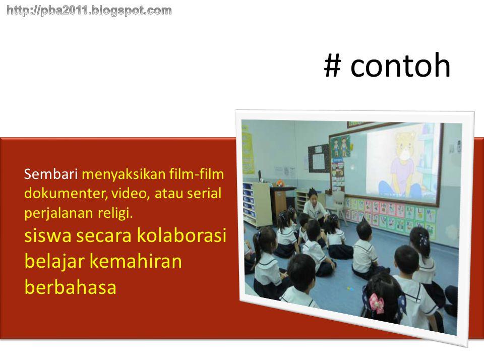 # contoh Sembari menyaksikan film-film dokumenter, video, atau serial perjalanan religi. siswa secara kolaborasi belajar kemahiran berbahasa