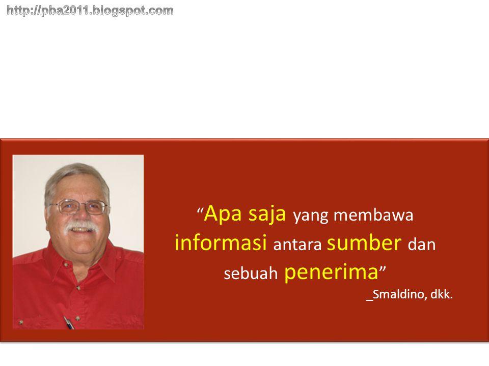 """"""" Apa saja yang membawa informasi antara sumber dan sebuah penerima """" _Smaldino, dkk."""