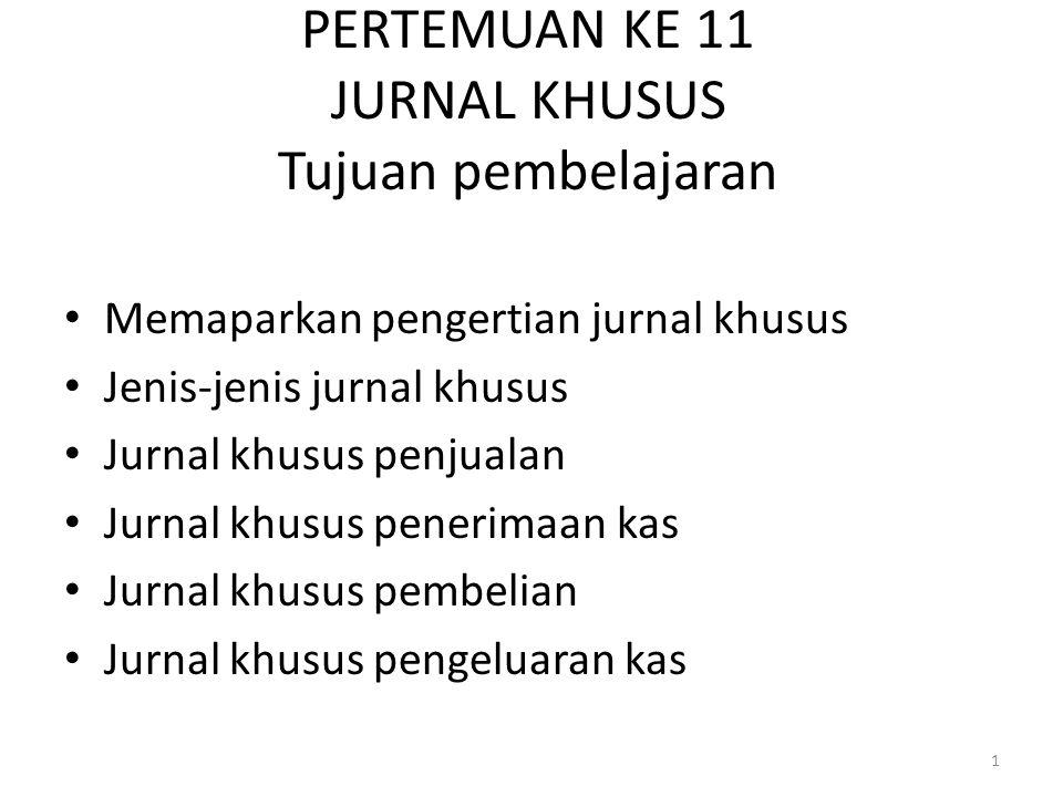 PERTEMUAN KE 11 JURNAL KHUSUS Jurnal Khusus adalah jurnal yang khusus digunakan untuk mencatat kelompok transaksi-transaksi yang sejenis dan tergantung aktivitas perusahaan yang bersangkutan, jurnal khusus di dalam perusahaan dagang terdiri atas : Jurnal penjualan (untuk mencatat penjualan secara kredit).
