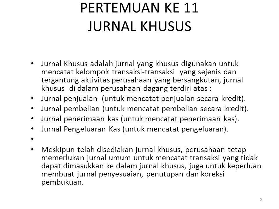 PERTEMUAN KE 11 JURNAL KHUSUS Jurnal Khusus adalah jurnal yang khusus digunakan untuk mencatat kelompok transaksi-transaksi yang sejenis dan tergantun