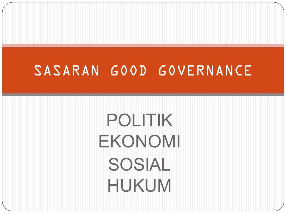 POLITIK EKONOMI SOSIAL HUKUM SASARAN GOOD GOVERNANCE