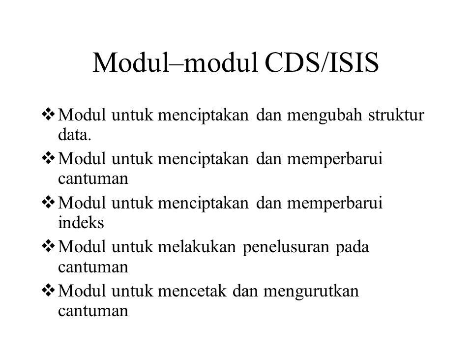 Modul–modul CDS/ISIS  Modul untuk menciptakan dan mengubah struktur data.