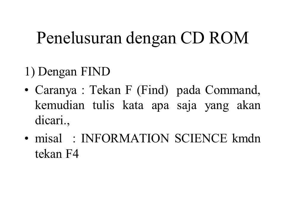 Penelusuran dengan CD ROM 1) Dengan FIND Caranya : Tekan F (Find) pada Command, kemudian tulis kata apa saja yang akan dicari., misal : INFORMATION SCIENCE kmdn tekan F4