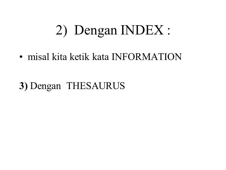 2) Dengan INDEX : misal kita ketik kata INFORMATION 3) Dengan THESAURUS