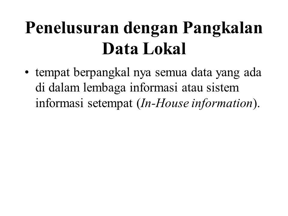 Penelusuran dengan Pangkalan Data Lokal tempat berpangkal nya semua data yang ada di dalam lembaga informasi atau sistem informasi setempat (In-House information).