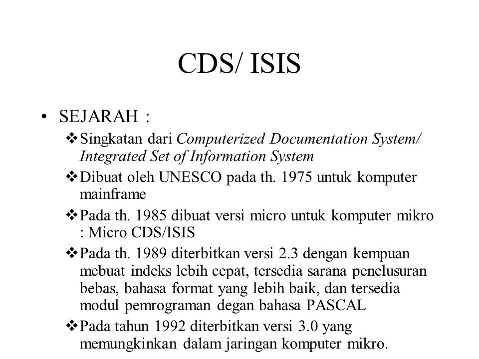 CDS/ ISIS SEJARAH :  Singkatan dari Computerized Documentation System/ Integrated Set of Information System  Dibuat oleh UNESCO pada th.