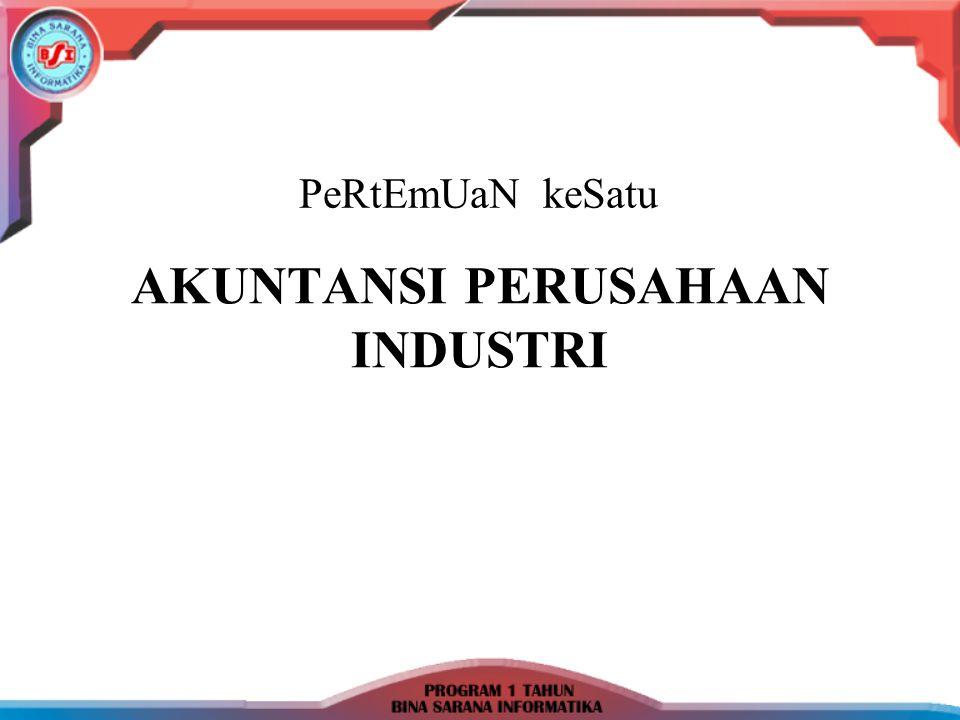 Perusahaan Industri adalah : Perusahaan yang mengolah bahan baku menjadi barang jadi, kemudian menjualnya dengan tujuan untuk mencari laba.