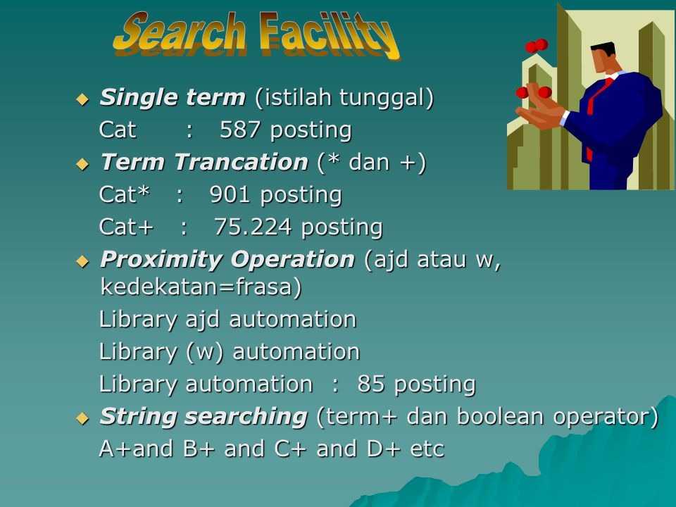  Formulasi Search Profile : Istilah + Operator Boolean Istilah + Operator Boolean A and B and C Or D Not E A and B and C Or D Not E Menggambarkan konsep Query Menggambarkan konsep Query  Operator Boolean (AND, OR, NOT) : AND : A and B (subyek 2 istilah) AND : A and B (subyek 2 istilah) OR : A OR B (Subyek lebih luas A OR : A OR B (Subyek lebih luas A atau B atau B NOT : A NOT B (Subyek A tidak subyek B) NOT : A NOT B (Subyek A tidak subyek B) 18