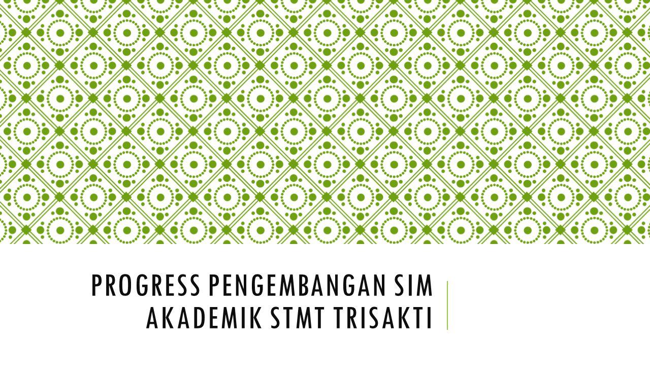 PROGRESS PENGEMBANGAN SIM AKADEMIK STMT TRISAKTI