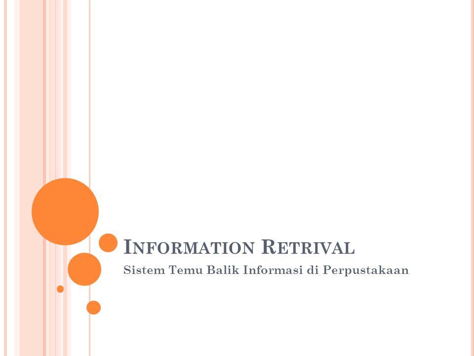 I NFORMATION R ETRIVAL Sistem Temu Balik Informasi di Perpustakaan