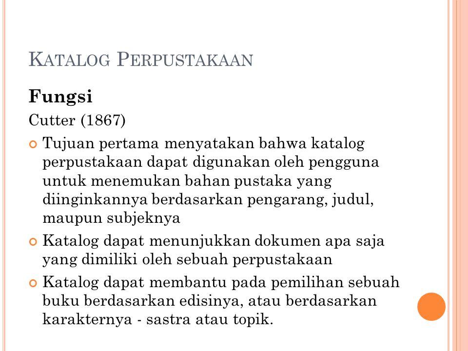 K ATALOG P ERPUSTAKAAN Fungsi Cutter (1867) Tujuan pertama menyatakan bahwa katalog perpustakaan dapat digunakan oleh pengguna untuk menemukan bahan p