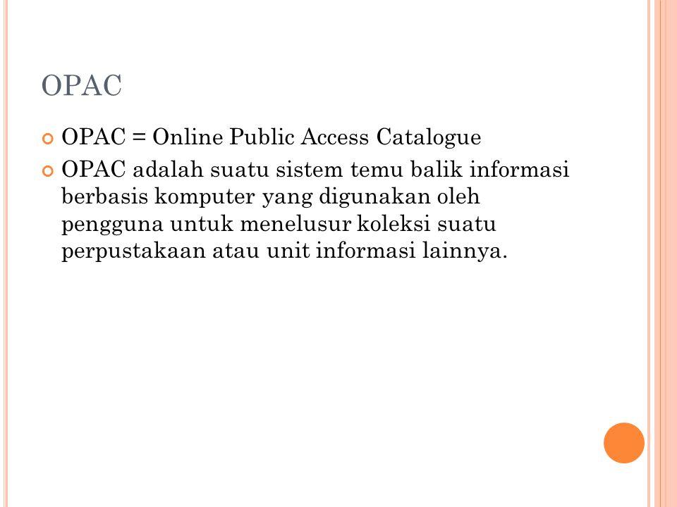OPAC OPAC = Online Public Access Catalogue OPAC adalah suatu sistem temu balik informasi berbasis komputer yang digunakan oleh pengguna untuk menelusu