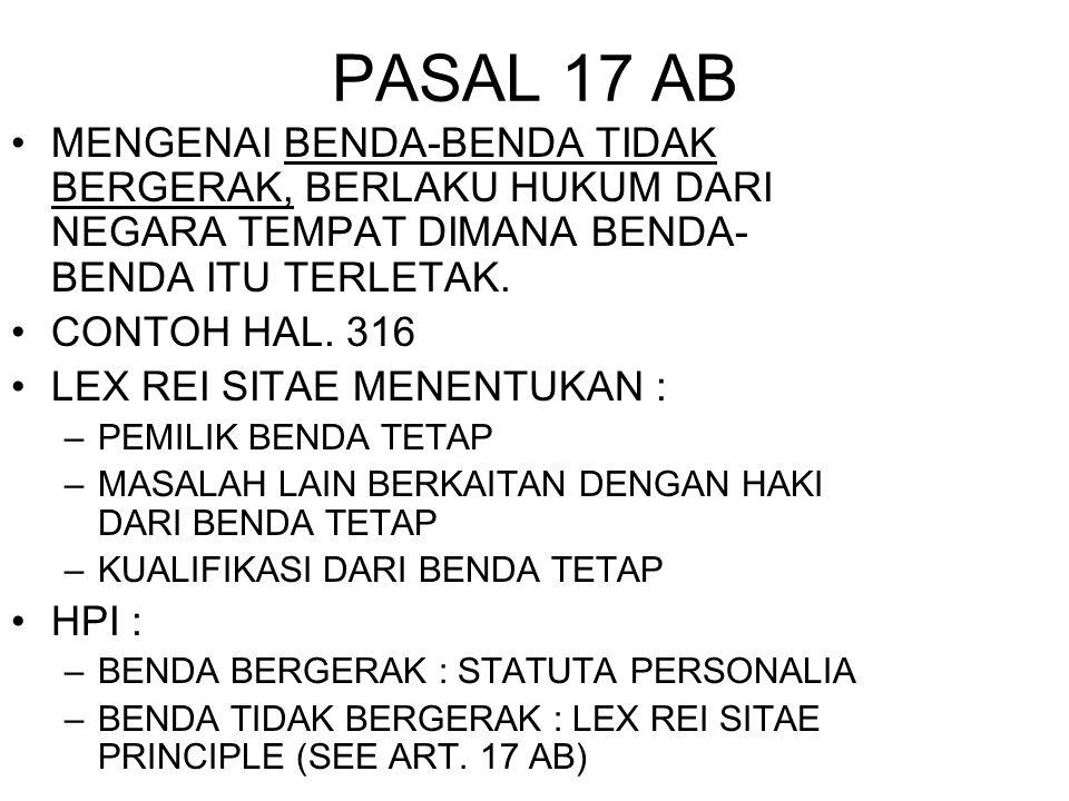 PASAL 17 AB MENGENAI BENDA-BENDA TIDAK BERGERAK, BERLAKU HUKUM DARI NEGARA TEMPAT DIMANA BENDA- BENDA ITU TERLETAK. CONTOH HAL. 316 LEX REI SITAE MENE