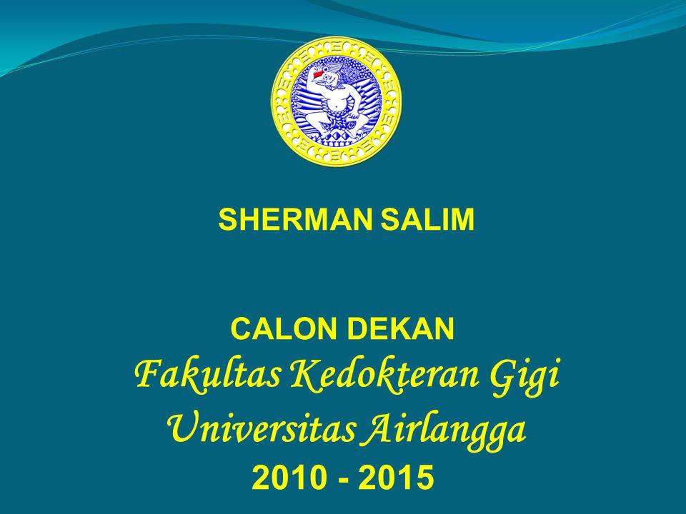 SHERMAN SALIM CALON DEKAN Fakultas Kedokteran Gigi Universitas Airlangga 2010 - 2015
