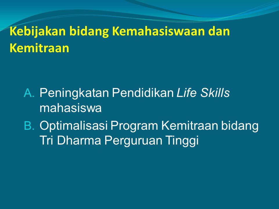 Kebijakan bidang Kemahasiswaan dan Kemitraan A. Peningkatan Pendidikan Life Skills mahasiswa B. Optimalisasi Program Kemitraan bidang Tri Dharma Pergu