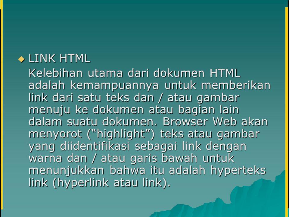  LINK HTML Kelebihan utama dari dokumen HTML adalah kemampuannya untuk memberikan link dari satu teks dan / atau gambar menuju ke dokumen atau bagian