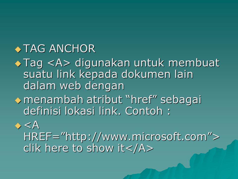 """ TAG ANCHOR  Tag digunakan untuk membuat suatu link kepada dokumen lain dalam web dengan  menambah atribut """"href"""" sebagai definisi lokasi link. Con"""