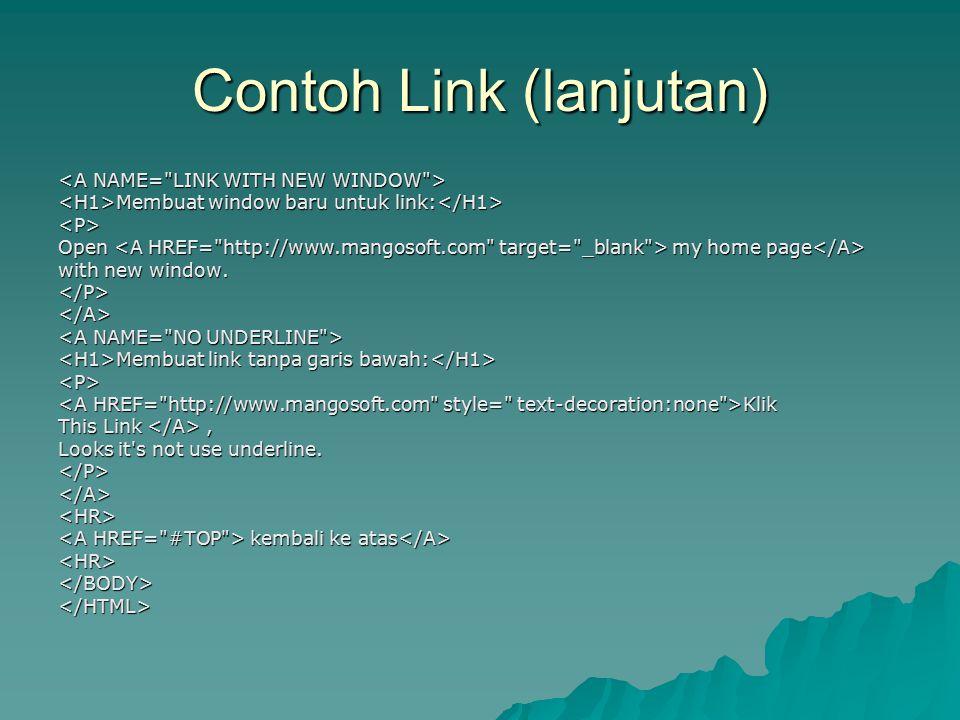 Contoh Link (lanjutan) Membuat window baru untuk link: Membuat window baru untuk link: <P> Open my home page Open my home page with new window. </P></