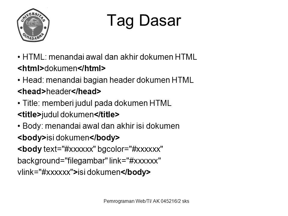 Pemrograman Web/TI/ AK 045216/2 sks Tag Dasar HTML: menandai awal dan akhir dokumen HTML dokumen Head: menandai bagian header dokumen HTML header Titl