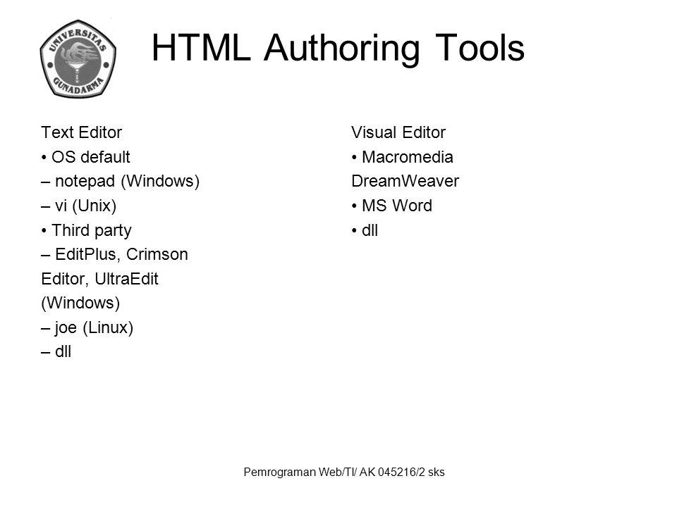 Pemrograman Web/TI/ AK 045216/2 sks HTML Authoring Tools Text Editor OS default – notepad (Windows) – vi (Unix) Third party – EditPlus, Crimson Editor
