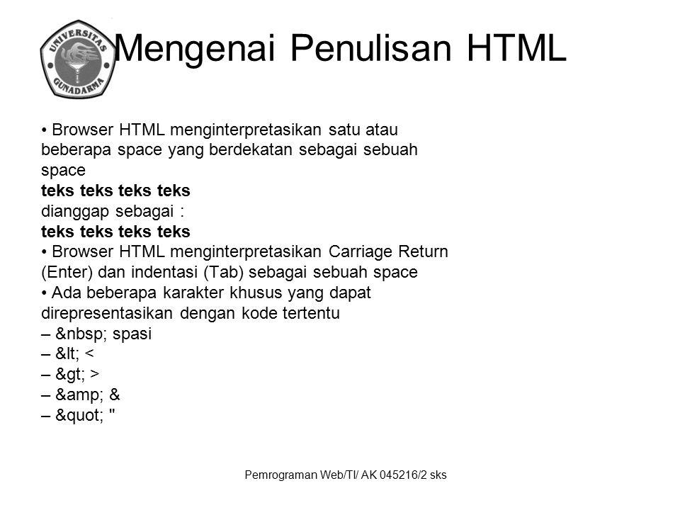 Pemrograman Web/TI/ AK 045216/2 sks Mengenai Penulisan HTML Browser HTML menginterpretasikan satu atau beberapa space yang berdekatan sebagai sebuah s