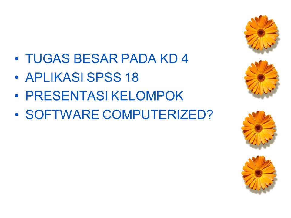TUGAS BESAR PADA KD 4 APLIKASI SPSS 18 PRESENTASI KELOMPOK SOFTWARE COMPUTERIZED?