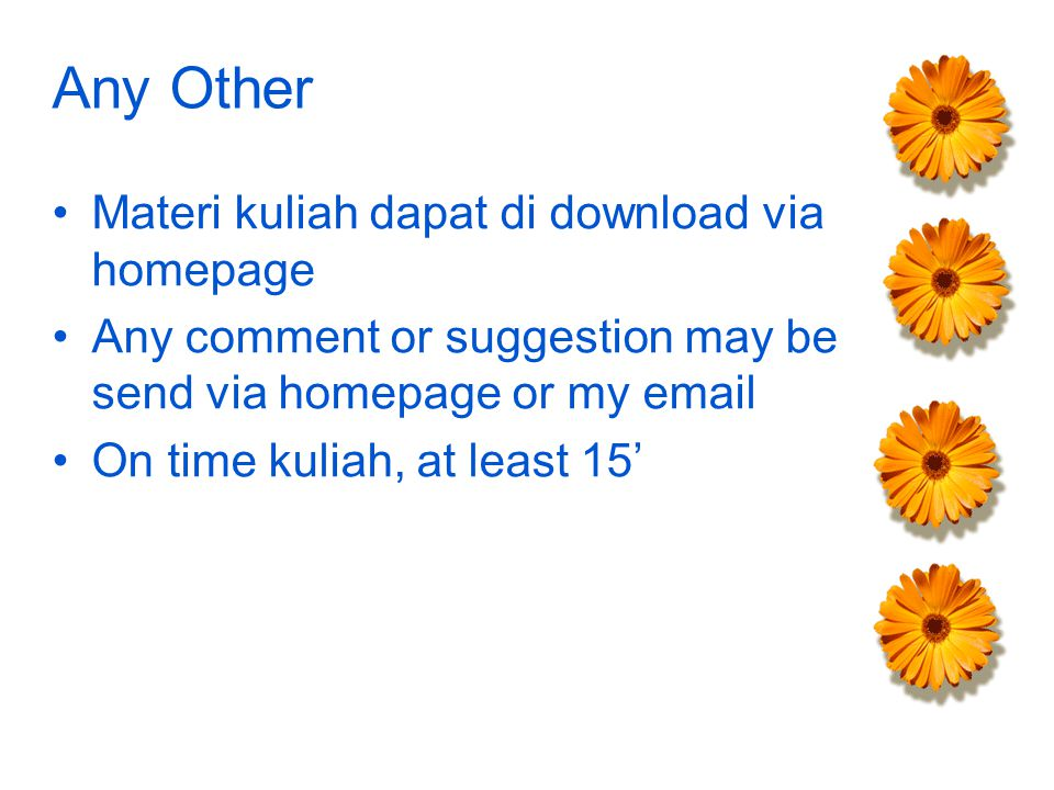 Any Other Materi kuliah dapat di download via homepage Any comment or suggestion may be send via homepage or my email On time kuliah, at least 15'