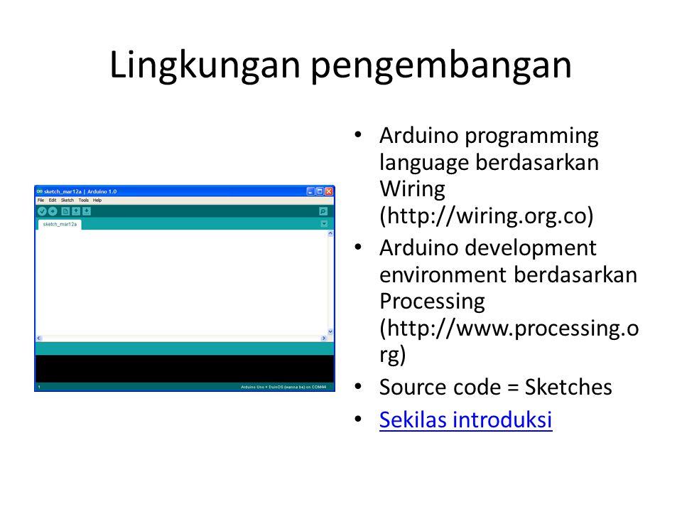 Lingkungan pengembangan Arduino programming language berdasarkan Wiring (http://wiring.org.co) Arduino development environment berdasarkan Processing (http://www.processing.o rg) Source code = Sketches Sekilas introduksi
