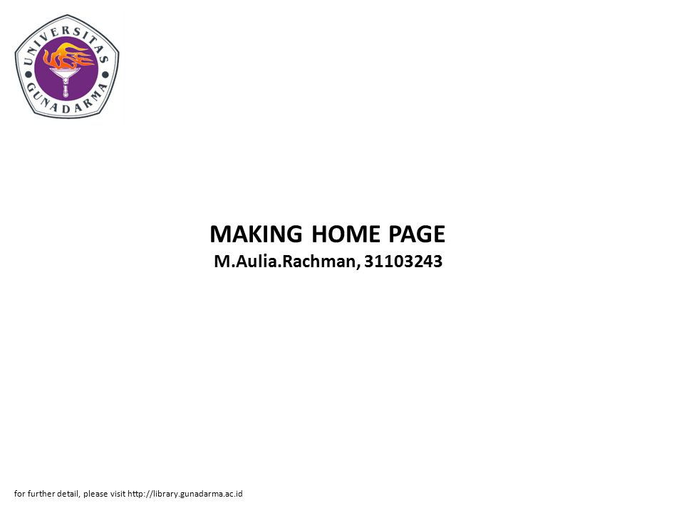 MAKING HOME PAGE M.Aulia.Rachman, 31103243 for further detail, please visit http://library.gunadarma.ac.id